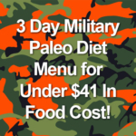 3 Day Military Paleo Diet Menu for Under $41 In Food Cost!