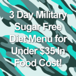 3 Day Military Sugar Free Diet Menu for Under $35 In Food Cost!
