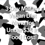 3 Day Military Vegan Diet Menu for Under $36 In Food Cost!