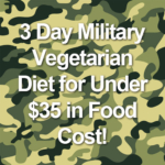 3 Day Military Vegetarian Diet for Under $35 in Food Cost!